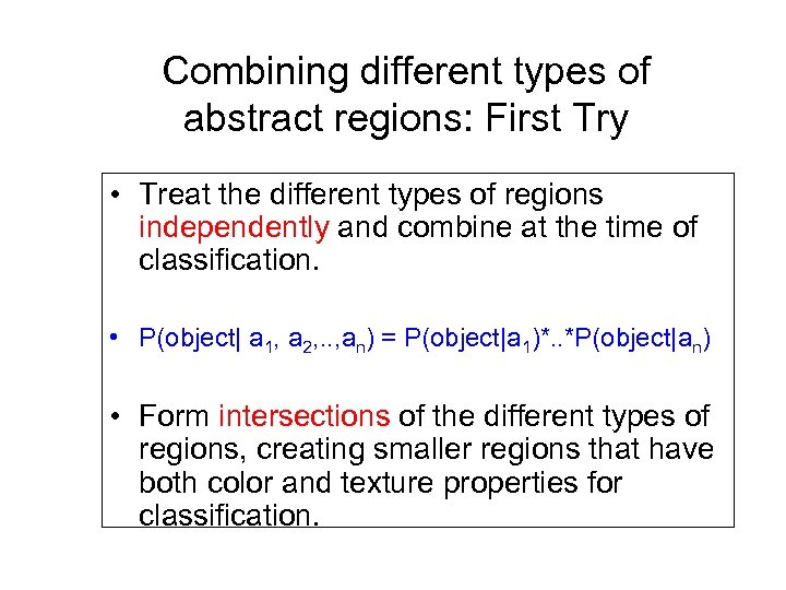 Combining different types of abstract regions: First Try • Treat the different types of