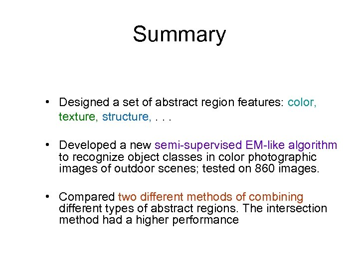 Summary • Designed a set of abstract region features: color, texture, structure, . .