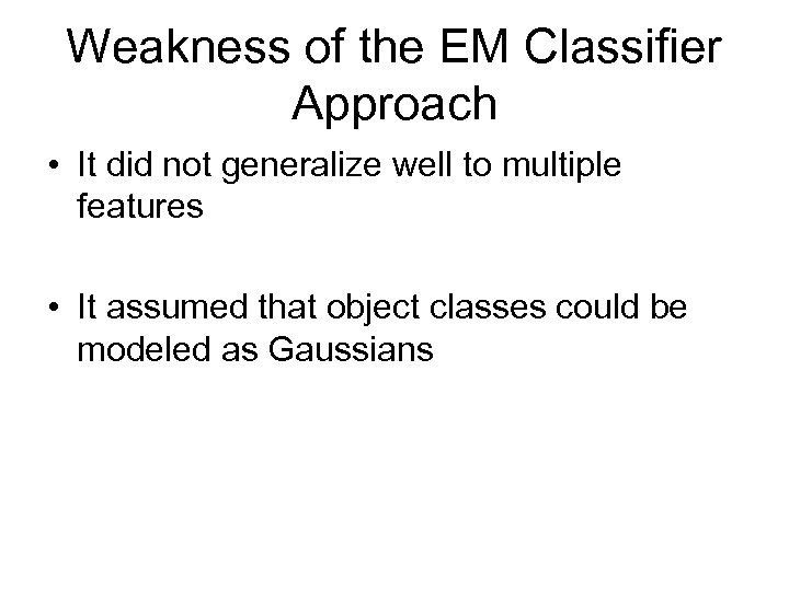 Weakness of the EM Classifier Approach • It did not generalize well to multiple