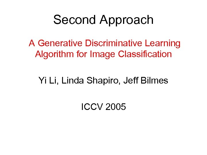 Second Approach A Generative Discriminative Learning Algorithm for Image Classification Yi Li, Linda Shapiro,