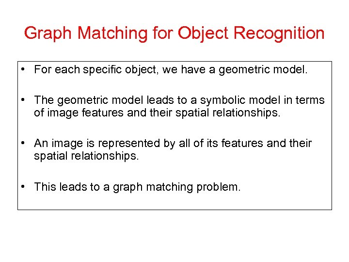 Graph Matching for Object Recognition • For each specific object, we have a geometric