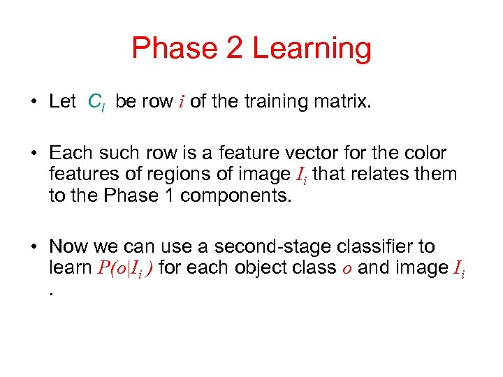 Phase 2 Learning • Let Ci be row i of the training matrix. •