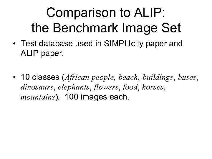 Comparison to ALIP: the Benchmark Image Set • Test database used in SIMPLIcity paper