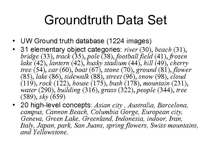 Groundtruth Data Set • UW Ground truth database (1224 images) • 31 elementary object