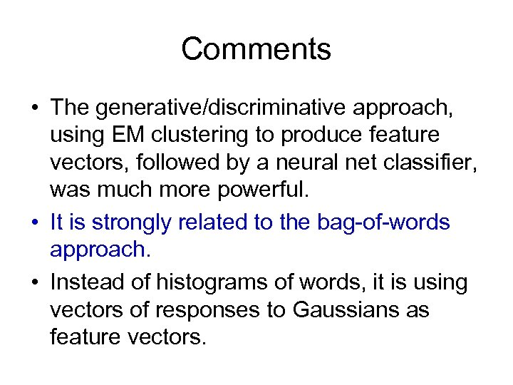 Comments • The generative/discriminative approach, using EM clustering to produce feature vectors, followed by