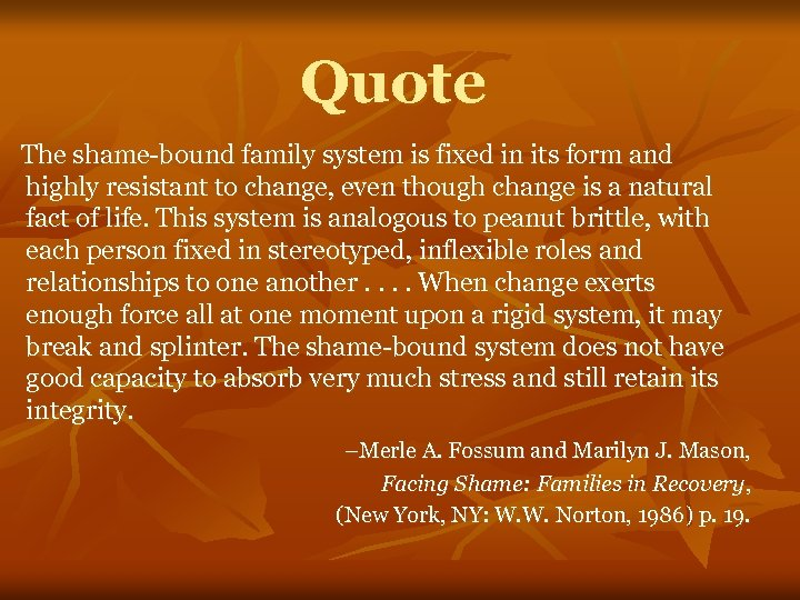 Quote The shame-bound family system is fixed in its form and highly resistant to