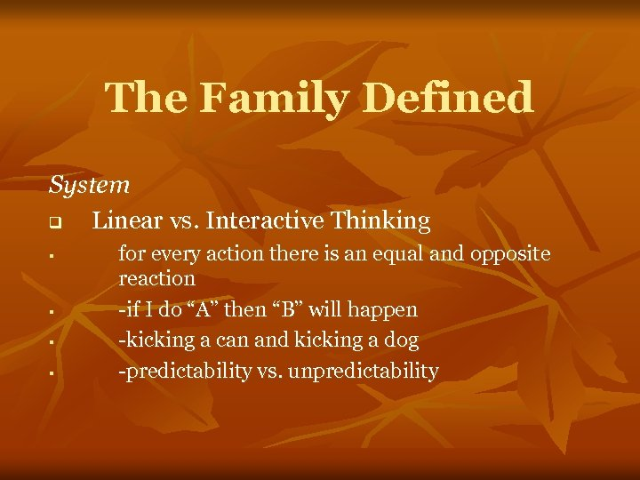 The Family Defined System q Linear vs. Interactive Thinking § § for every action
