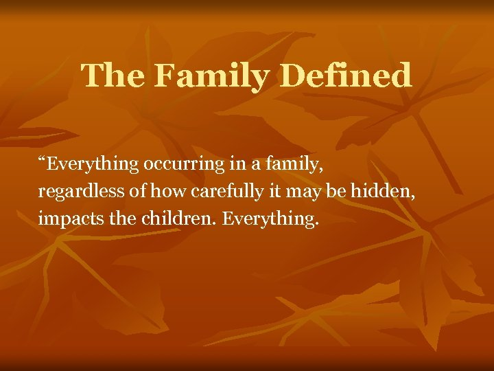 """The Family Defined """"Everything occurring in a family, regardless of how carefully it may"""