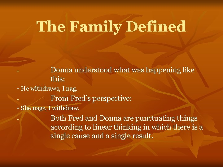 The Family Defined • Donna understood what was happening like this: - He withdraws,
