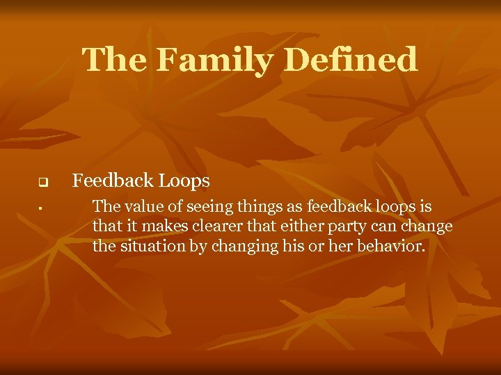 The Family Defined q § Feedback Loops The value of seeing things as feedback