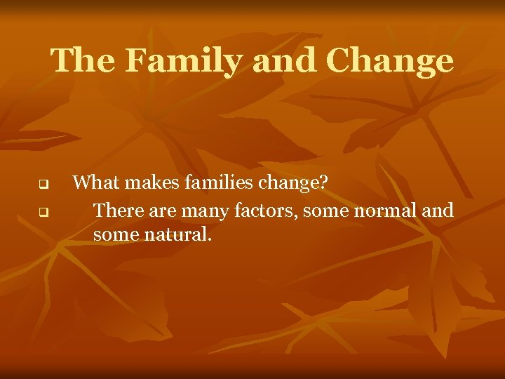 The Family and Change q q What makes families change? There are many factors,