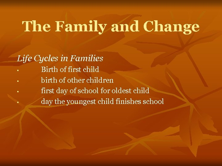 The Family and Change Life Cycles in Families § § Birth of first child