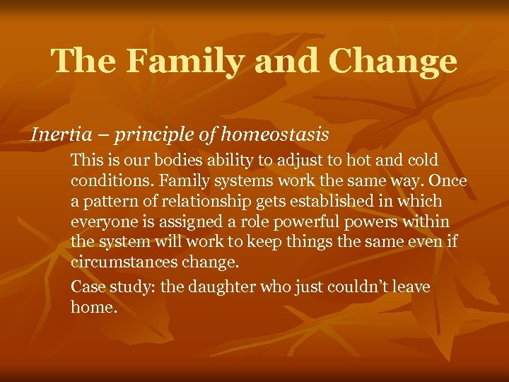 The Family and Change Inertia – principle of homeostasis This is our bodies ability