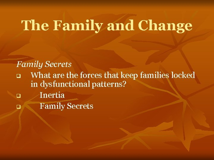 The Family and Change Family Secrets q What are the forces that keep families