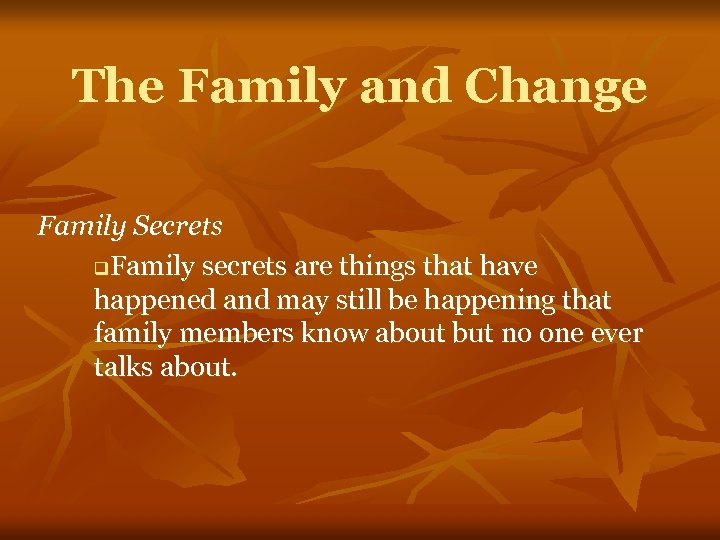 The Family and Change Family Secrets q. Family secrets are things that have happened
