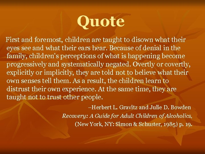 Quote First and foremost, children are taught to disown what their eyes see and