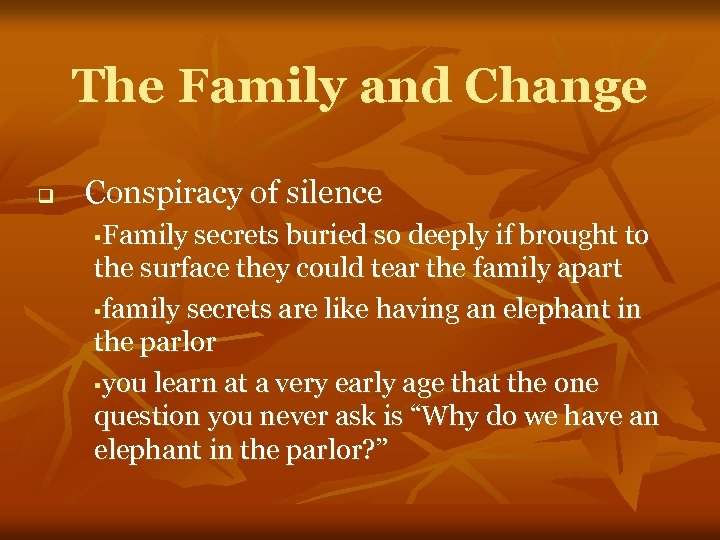 The Family and Change q Conspiracy of silence Family secrets buried so deeply if