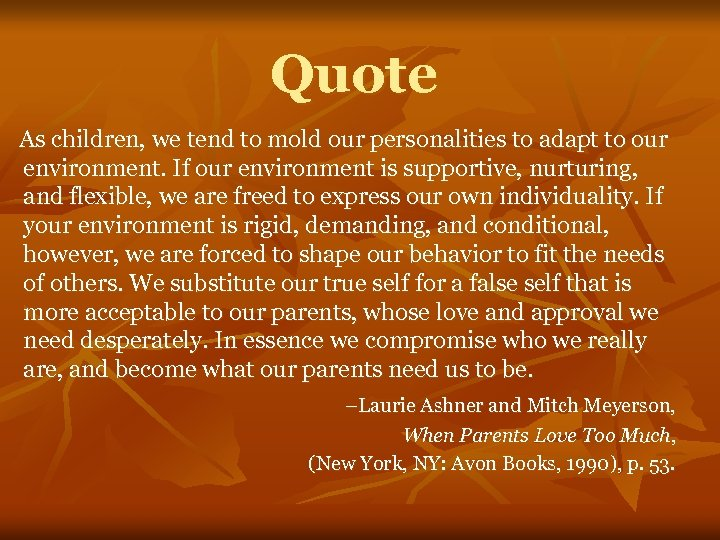 Quote As children, we tend to mold our personalities to adapt to our environment.
