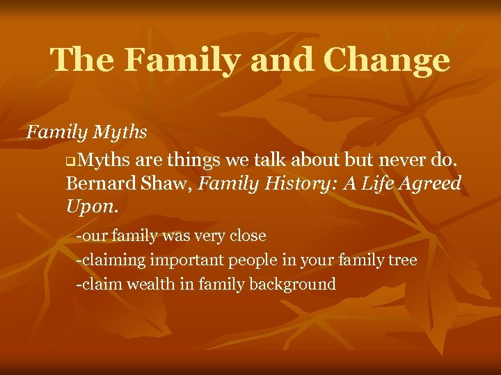 The Family and Change Family Myths q. Myths are things we talk about but