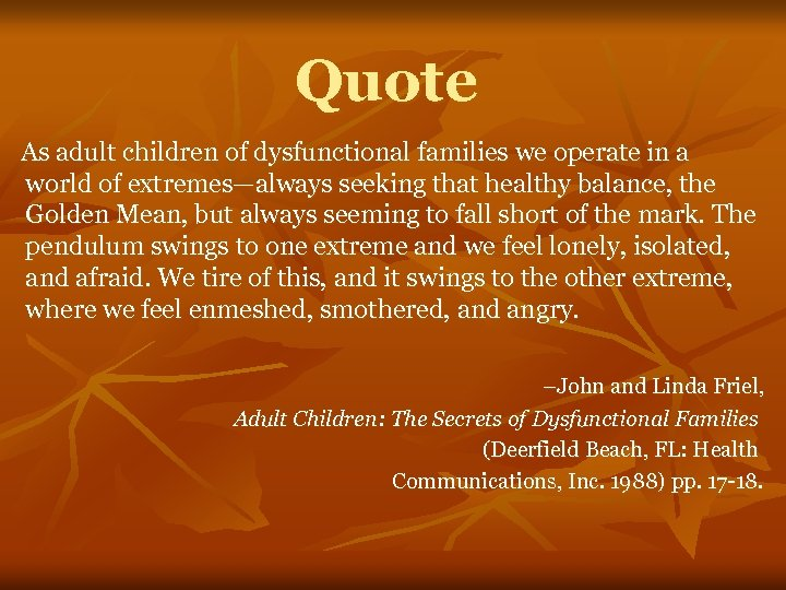 Quote As adult children of dysfunctional families we operate in a world of extremes—always