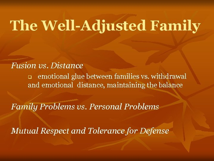 The Well-Adjusted Family Fusion vs. Distance emotional glue between families vs. withdrawal and emotional