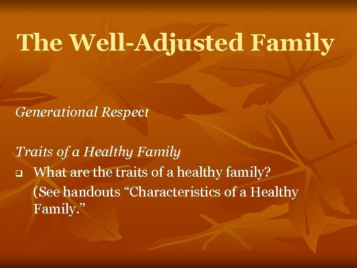 The Well-Adjusted Family Generational Respect Traits of a Healthy Family q What are the