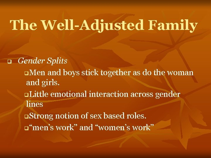 The Well-Adjusted Family q Gender Splits q. Men and boys stick together as do