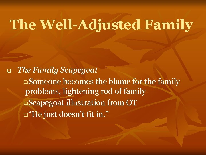 The Well-Adjusted Family q The Family Scapegoat q. Someone becomes the blame for the