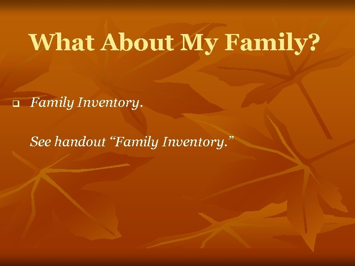 """What About My Family? q Family Inventory. See handout """"Family Inventory. """""""