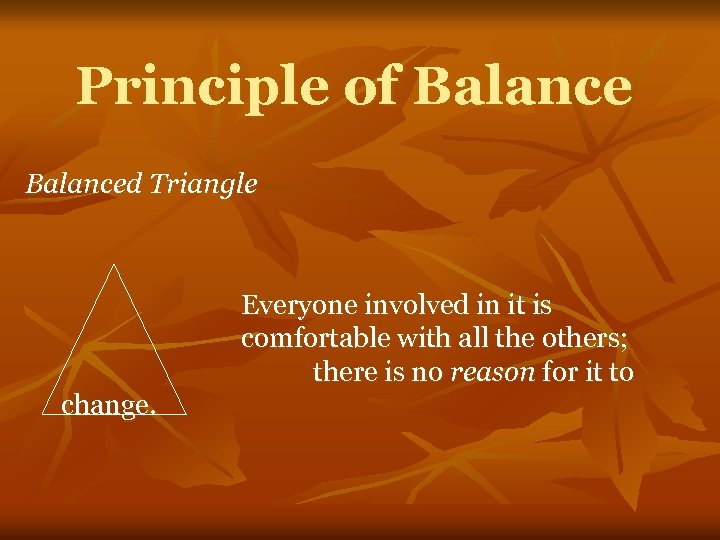 Principle of Balanced Triangle Everyone involved in it is comfortable with all the others;