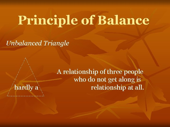 Principle of Balance Unbalanced Triangle hardly a A relationship of three people who do