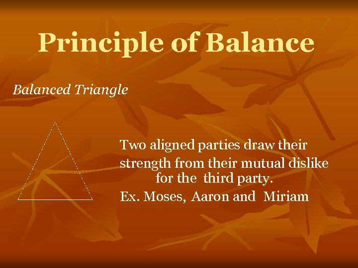 Principle of Balanced Triangle Two aligned parties draw their strength from their mutual dislike