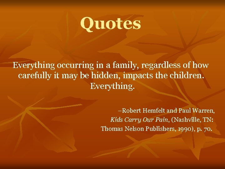 Quotes Everything occurring in a family, regardless of how carefully it may be hidden,