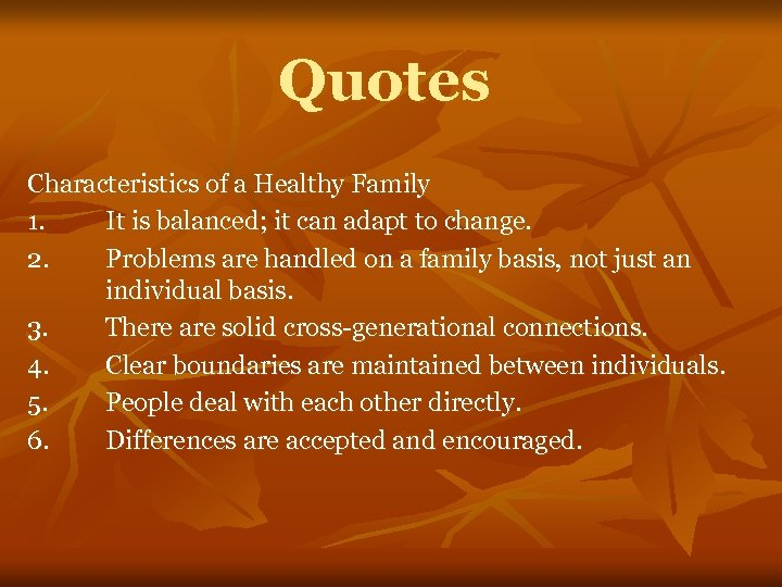 Quotes Characteristics of a Healthy Family 1. It is balanced; it can adapt to