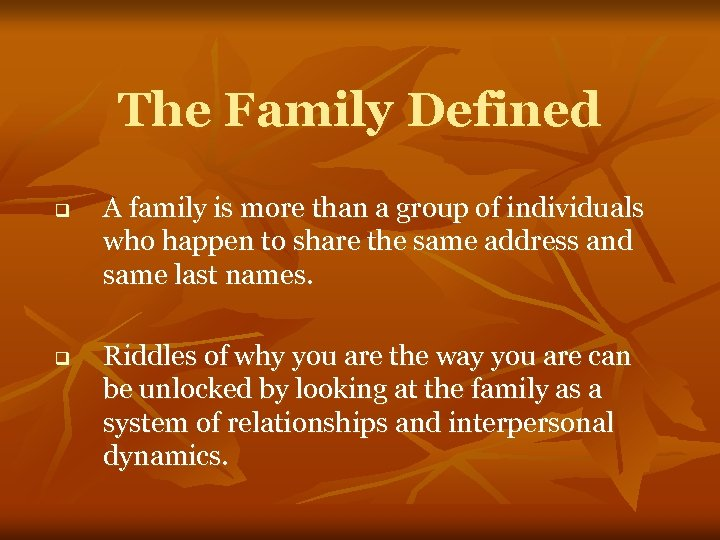 The Family Defined q q A family is more than a group of individuals