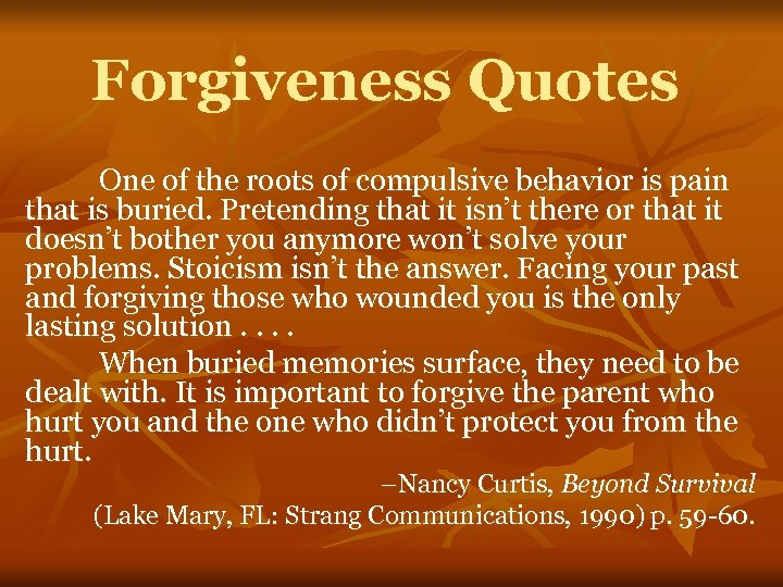 Forgiveness Quotes One of the roots of compulsive behavior is pain that is buried.