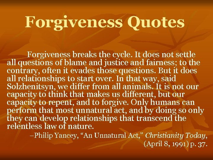 Forgiveness Quotes Forgiveness breaks the cycle. It does not settle all questions of blame