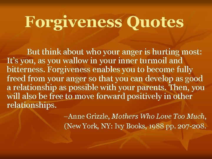 Forgiveness Quotes But think about who your anger is hurting most: It's you, as