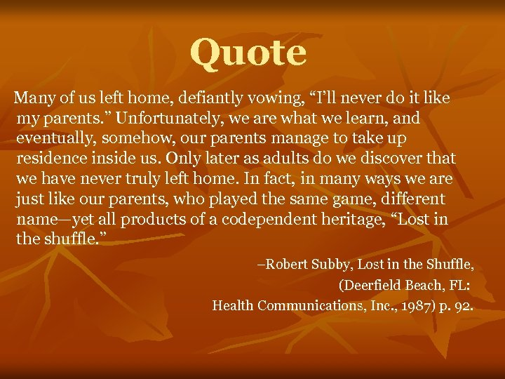 """Quote Many of us left home, defiantly vowing, """"I'll never do it like my"""