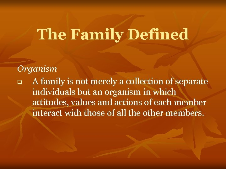 The Family Defined Organism q A family is not merely a collection of separate