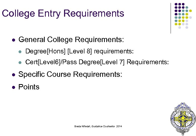 College Entry Requirements l General College Requirements: l Degree[Hons] [Level 8] requirements: l Cert[Level