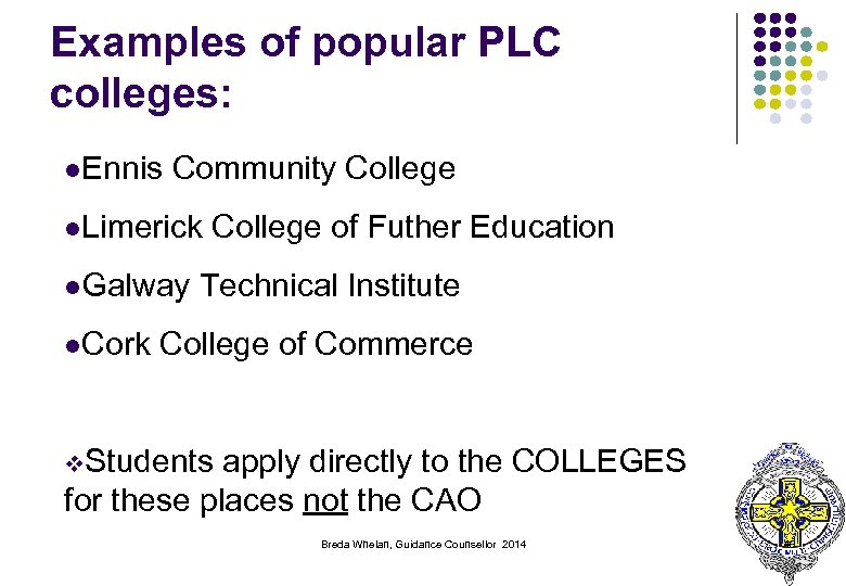 Examples of popular PLC colleges: l. Ennis Community College l. Limerick l. Galway l.