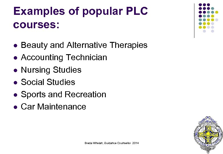 Examples of popular PLC courses: l l l Beauty and Alternative Therapies Accounting Technician