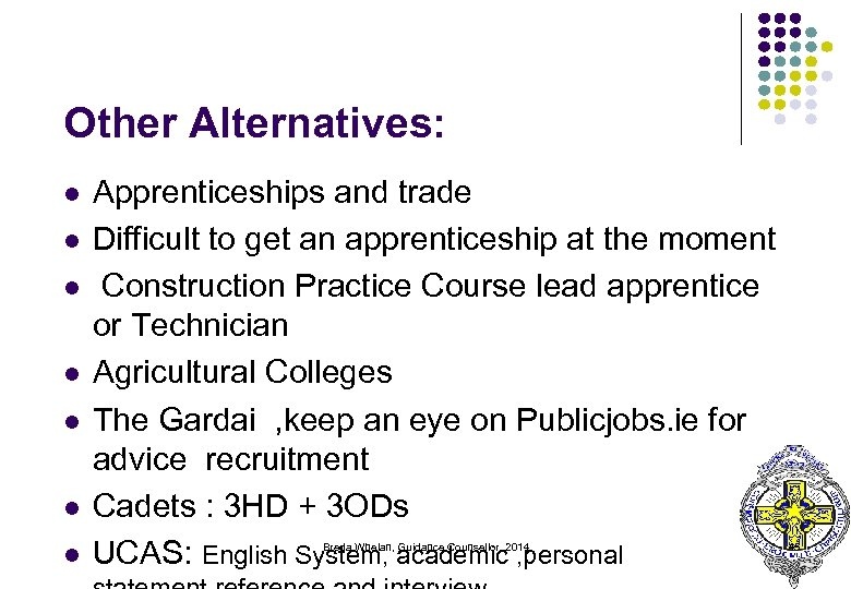 Other Alternatives: l l l l Apprenticeships and trade Difficult to get an apprenticeship