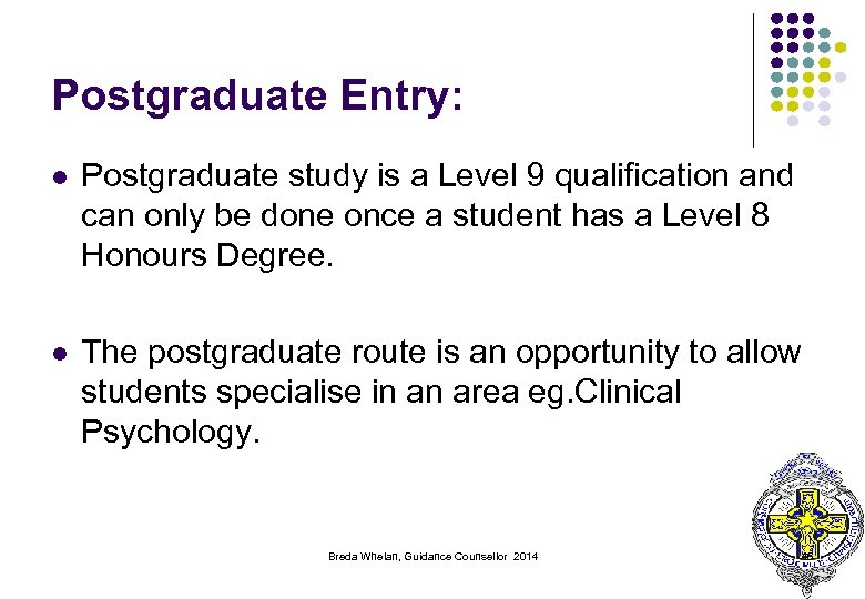 Postgraduate Entry: l Postgraduate study is a Level 9 qualification and can only be