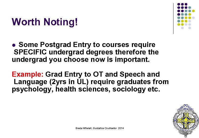 Worth Noting! Some Postgrad Entry to courses require SPECIFIC undergrad degrees therefore the undergrad