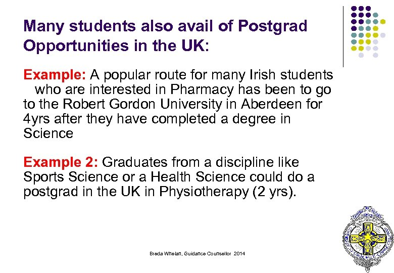 Many students also avail of Postgrad Opportunities in the UK: Example: A popular route