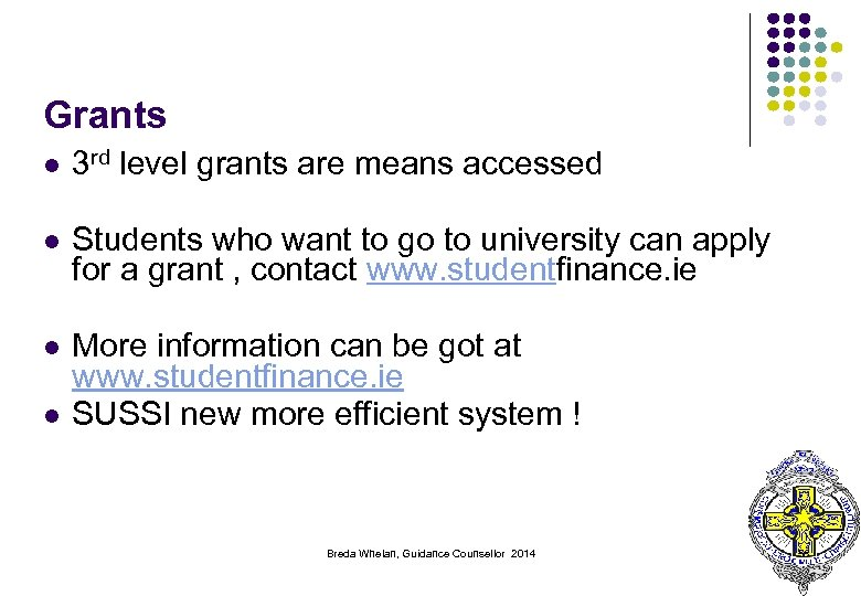 Grants l 3 rd level grants are means accessed l Students who want to