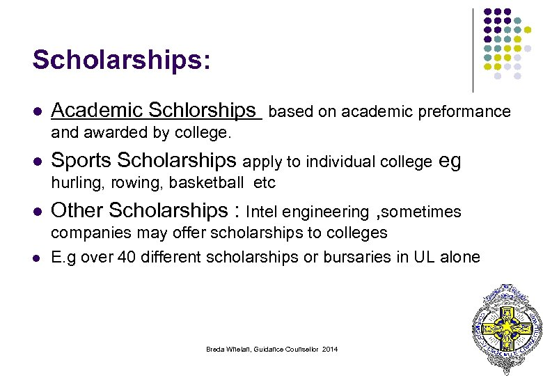 Scholarships: l Academic Schlorships based on academic preformance and awarded by college. l Sports