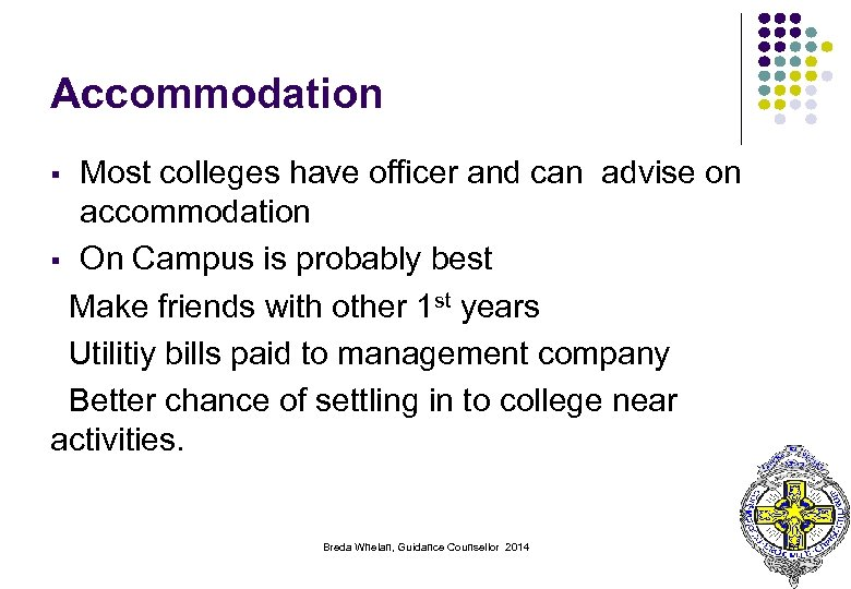 Accommodation Most colleges have officer and can advise on accommodation § On Campus is